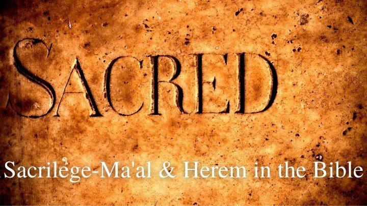 Sacrilege-Ma'al & Herem in the Bible
