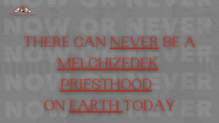 There-can-never-be-Melchizedek priesthood on earth